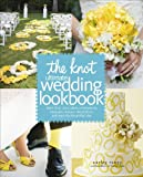 The Knot Ultimate Wedding Lookbook: More Than 1,000 Cakes,
