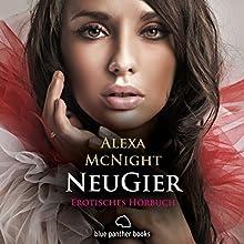 NeuGier: Erotisches Hörbuch Hörbuch von Alexa McNight Gesprochen von: Eni Winter