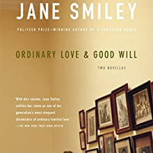 Ordinary Love and Good Will (       UNABRIDGED) by Jane Smiley Narrated by Suzanne Toren, LJ Ganser