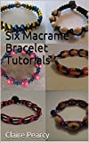 Download Six Macrame Bracelet Tutorials