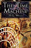 The Time Machine: H.G. Wells Groundbreaking Time Travel Tale, Classic Science Fiction