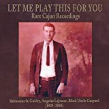 Let Me Play This For You: Rare Cajun Recordings...