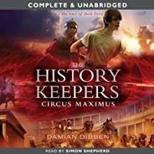 The History Keepers: Circus Maximus (       UNABRIDGED) by Damian Dibben Narrated by Simon Shepherd