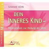 """Dein inneres Kind - Meditation zur Heilung der Seelevon """"Susanne H�hn"""""""