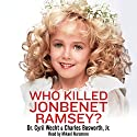 Who Killed JonBenet Ramsey? Audiobook by Charles Bosworth, Cyril H. Wecht Narrated by Mikael Naramore