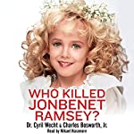 Who Killed JonBenet Ramsey? | Charles Bosworth,Cyril H. Wecht