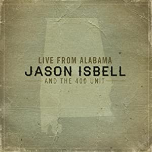 Jason Isbell And The 400 Unit - Live From Alabama Drive By Truckers