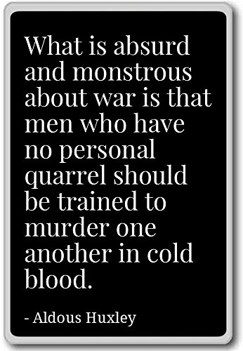 What is absurd and monstrous about war is tha... - Aldous Huxley - quotes fridge magnet, Black - Magnete frigo