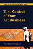 img - for Take Control of Your Art Business: Book 1 in the LEAP Art Marketing Series book / textbook / text book