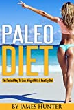 Paleo Diet: The Fastest Way To Lose Weight With A Healthy Diet (Weight Loss, Fat Loss, Diet, Loss Weight, Fit)