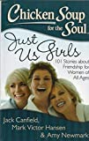 img - for Chicken Soup for the Soul Just Us Girls: 101 Stories about Friendship for Women of All Ages book / textbook / text book