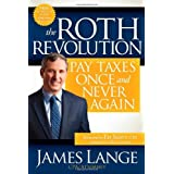 The Roth Revolution: Pay Taxes Once and Never Again ~ James Lange