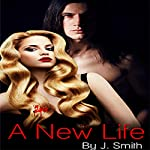 A New Life: Book 1 | J. Smith