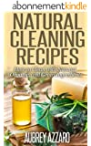Natural Cleaning Recipes: Master the Art of Natural and Organic Cleaning (Green House Keeping - Organic Cleaning Recipes from Natural Ingredients) (English Edition)