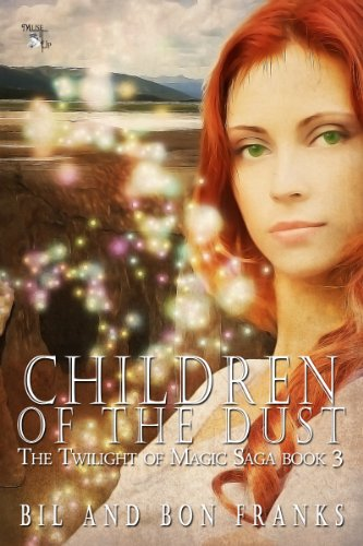 Book: Children of the Dust - The Twilight of Magic Saga Book 3 by Bil and Bon Franks