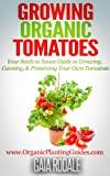 Growing Organic Tomatoes: Your Seeds to Sauce Guide to Growing, Canning, & Preserving Your Own Tomatoes (Organic Gardening Beginners Planting Guides) (English Edition)