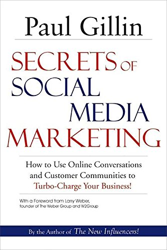 Secrets of Social Media Marketing: How to Use Online Conversations and Customer Communities to Turbo-Charge Your Busines