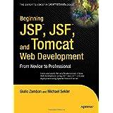 Beginning JSP, Jsf, and Tomcat Web Development: From Novice to Professionalby Giulio Zambon