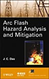 9781118163818: ARC Flash Hazard Analysis and Mitigation (IEEE Press Series on Power Engineering)