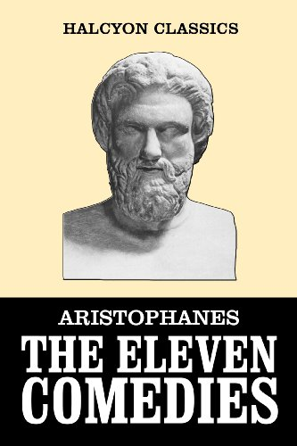 the-eleven-comedies-of-aristophanes-complete-in-one-volume-unexpurgated-edition-halcyon-classics