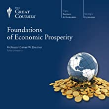 Foundations of Economic Prosperity  by The Great Courses, Daniel W. Drezner Narrated by Professor Daniel W. Drezner
