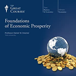 Foundations of Economic Prosperity | [The Great Courses, Daniel W. Drezner]
