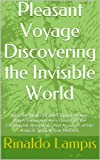 img - for Pleasant Voyage Discovering the Invisible World: With the Works Of the Filipino Healers Roger Dumo and Alex Orbito, Of the Clairvoyant Bernadeth, And Accounts ... Action Method. (Invisible Energy Book 1) book / textbook / text book