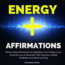 Energy Affirmations: Positive Daily Affirmations to Help Boost Your Energy Level Using the Law of Attraction, Self-Hypnosis, Guided Meditation and Sleep Learning  by Stephens Hyang Narrated by Dan McGowan