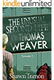 The Unusual Second Life of Thomas Weaver Episode Two (The Unusual Life Of Thomas Weaver Book 2)