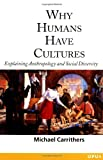 Why Humans Have Cultures: Explaining Anthropology and Social Diversity (O P U S) (0192892118) by Carrithers, Michael