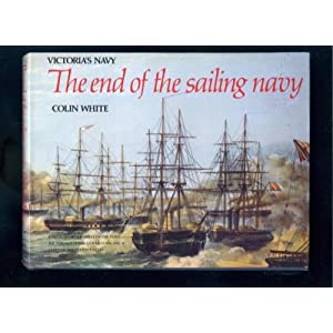 Victoria's Navy: The End of the Sailing Navy Colin White