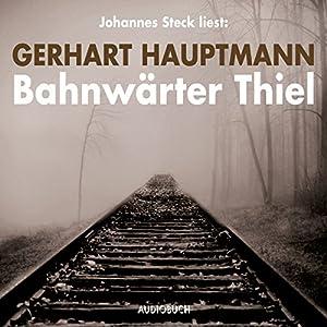 Bahnwärter Thiel Hörbuch von Gerhart Hauptmann Gesprochen von: Johannes Steck
