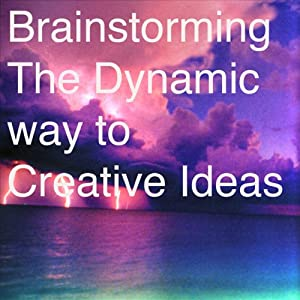 Brainstorming: The Dynamic Way to Creative Ideas | [Charles H. Clark]