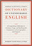 Robert Hartwell Fiske's Dictionary of Unendurable English: A Compendium of Mistakes in Grammar, Usage, and Spelling with commentary on lexicographers and linguists (1451651325) by Fiske, Robert Hartwell