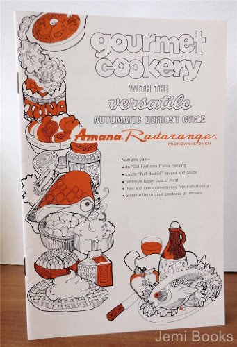 Gourmet Cookery With The Versatile Automatic Defrost Cycle Amana Radarange Microwave Oven (Part No. A32366-1)