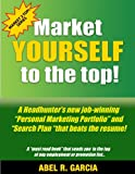 "Market Yourself to the Top!: A Headhunters new job-winning ""Personal Marketing Portfolio"" and ""Search Plan"" that beats the resume! (Market2top! Book 1)"
