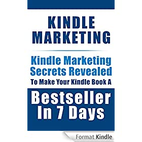 Kindle Marketing: Kindle Marketing Secrets Revealed to Make Your Kindle Book a Bestseller in 7 Days (Kindle Marketing, Kindle Publishing Secrets 1) (English Edition)