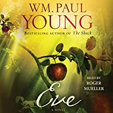 Eve (       UNABRIDGED) by WM. Paul Young Narrated by Roger Mueller