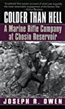 img - for Colder Than Hell: A Marine Rifle Company at Chosin Reservoir book / textbook / text book