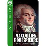 Serial Killers : Maximilien Robespierre - The Green-Sea Incorruptable