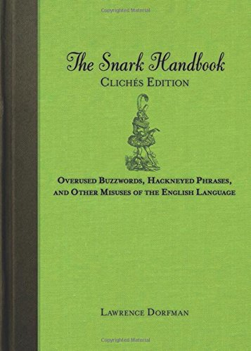 The Snark Handbook: Cliches Edition: Overused Buzzwords, Hackneyed Phrases, and Other Misuses of the English Language