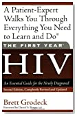 The First Year: HIV: An Essential Guide for the Newly Diagnosed Revised Edition by Grodeck, Brett (2007)