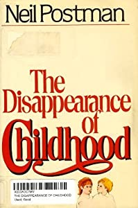 the disappearance of childhood by neil postman essay It continues the critical analysis of various literary genres and the composition of a multi-paragraph essay  & disappearance of childhood by neil postman.
