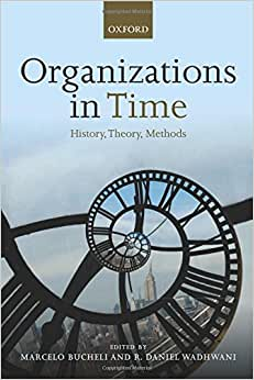 Organizations In Time: History, Theory, Methods