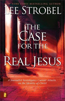 The Case for the Real Jesus, by Lee Strobel