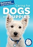 Battersea Dogs & Cats Home: Caring for Dogs and Puppies (Battersea Dogs & Cats Home Pet Care Guides)