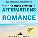 The 100 Most Powerful Affirmations for Romance: Revitalize Your Mind to Put the Fire Back in Your Relationship | Jason Thomas
