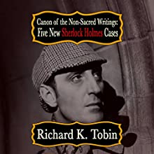 Canon of the Non-Sacred Writings: Five New Sherlock Holmes Cases Audiobook by Richard K Tobin Narrated by Steve White