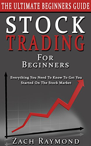 Stocks: Stock Trading For Beginners: The Ultimate Beginner's Guide – Everything You Need To Know To Get You Started On The Stock Market (Stocks Business Money Investing Basics Analysis Strategy)