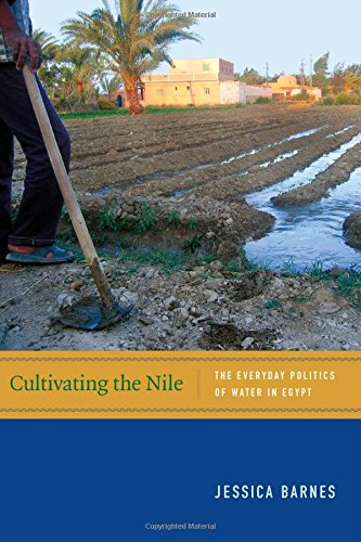 Cultivating the Nile: The Everyday Politics of Water in Egypt (New Ecologies for the Twenty-First Century)